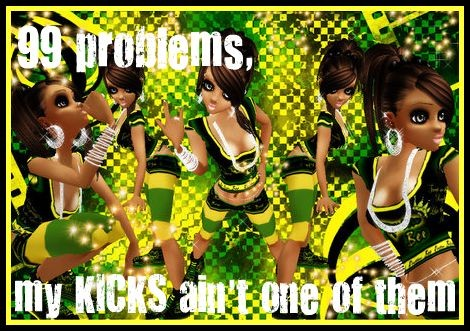 99 problems, my KICKs aint one. Babiipinay