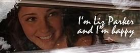 I'm Liz Parker and I'm happy