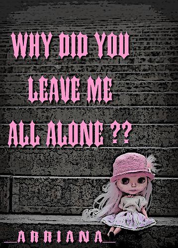 y did u leave me alone