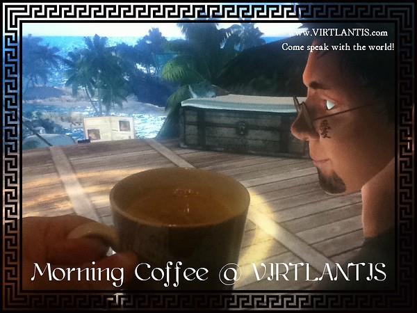 Morning Coffee @ VIRTLANTIS (Knowingly)