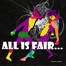All is Fair...
